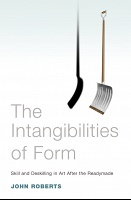 John Roberts: The Intangibilities of Form: Skill and Deskilling in Art After the Readymade