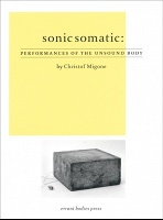 Christof Migone: Sonic Somatic: Performances of the Unsound Body
