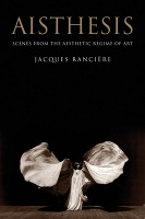 Jacques Rancière: Aisthesis: Scenes from the Aesthetic Regime of Art