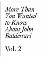 More Than You Wanted to Know About John Baldessari Volume II