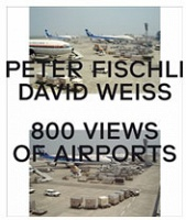Peter Fischli & David Weiss: 800 Views ofAirports