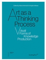 Art as a Thinking Process - Visual Forms of Knowledge Production
