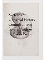 Sarah Pierce: Sketches of Universal History Compiled from Several Authors