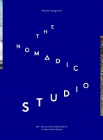 Michael Heilgemeir: The Nomadic Studio: Art, Life, and the Colonisation of Meanwhile Space