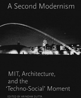 A Second Modernism: MIT, Architecture, and the 'Techno-Social' M