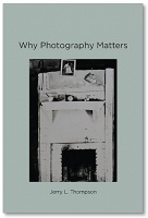 Jerry L. Thompson: Why Photography Matters