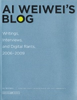 Ai Weiwei's Blog: Writings, Interviews, and Digital Rants, 2006 - 2009