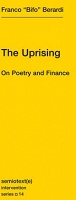 "Franco ""Bifo"" Berardi: The Uprising: On Poetry and Finance"