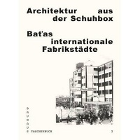 Architektur aus der Schuhbox: Batas internationale Fabrikstädte