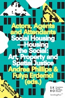 Actors, Agents and Attendants  Social Housing—Housing the Social: Art, Property and Spatial Justice