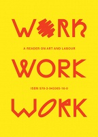 Work, Work, Work   A Reader on Art and Labour