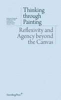 Thinking through Painting Reflexivity and Agency beyond the Canvas