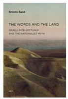 The Words and the Land  Israeli Intellectuals and the Nationalist Myth  by Shlomo Sand