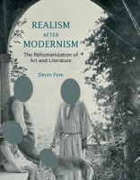 Realism After Modernism: The Rehumanization of Art and Literature by Devin Fore
