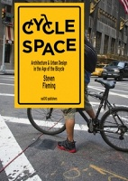 Cycle Space  Architecture and Urban Design in the Age of the Bicycle