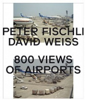 Peter Fischli and David Weiss: Peter Fischli & David Weiss: 800 Views of Airports