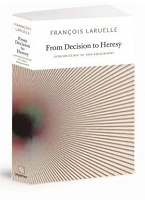 From Decision to Heresy by François Laruelle