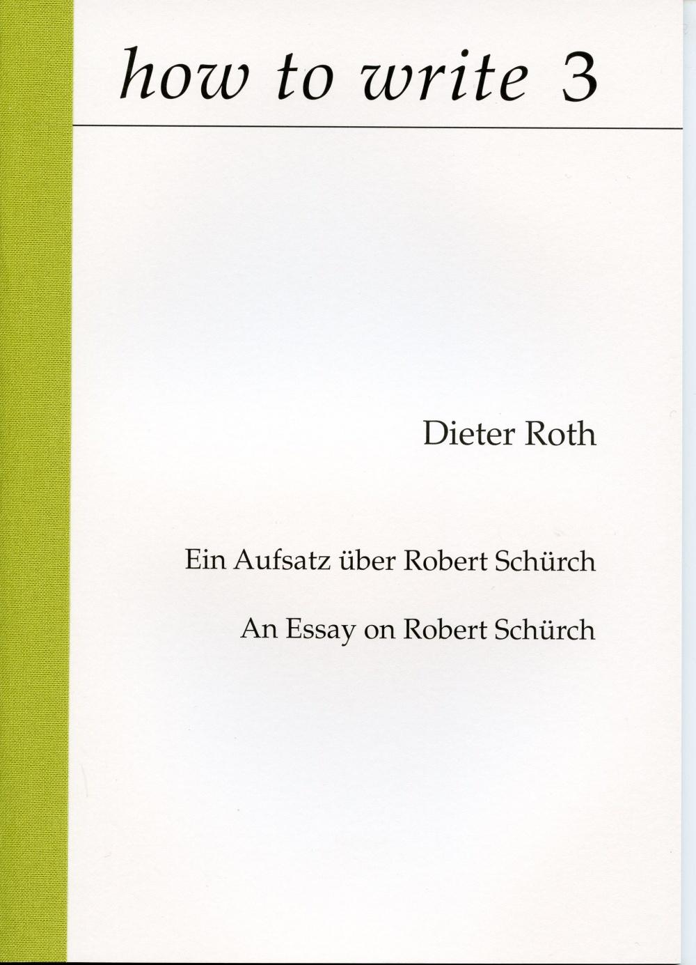 how to write 3   Dieter Roth, Ein Aufsatz über Robert Schürch |