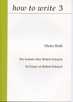 how to write 3   Dieter Roth, Ein Aufsatz über Robert Schürch | An Essay on Robert Schürch.