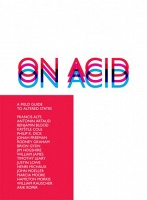 William Rauscher and John Moeller, On Acid  A Field Guide to Altered States