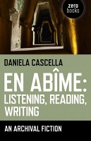 En Abime: Listening, Reading, Writing  An archival fiction by Daniela Cascella