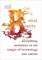 Vital Beauty  Reclaiming Aesthetics in the Tangle of Technology and Nature
