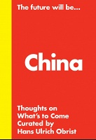 Hans Ulrich Obrist: The Future Will Be... The China Edition Thou