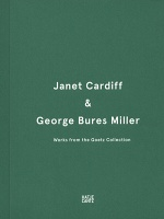 George Bures Miller and Janet Cardiff: Janet Cardiff & George Bures Miller: Works from the Goetz Collection