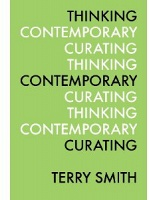Thinking Contemporary Curating by Terry Smith