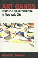 Art Gangs: Protest & Counterculture in New York City by Alan W. Moore