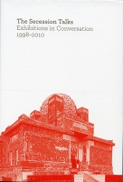 The Secession Talks: Exhibitions in Conversation 1998-2010