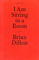 Brian Dillon: I Am Sitting in a Room