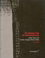 Art Always has Its Consequences: Artists' Texts from Croatia, Hungary, Poland, Serbia 1947–2009