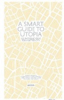 A Smart Guide To Utopia – 111 inspiring ideas for a better city