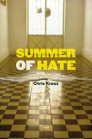 Chris Kraus: Summer of Hate