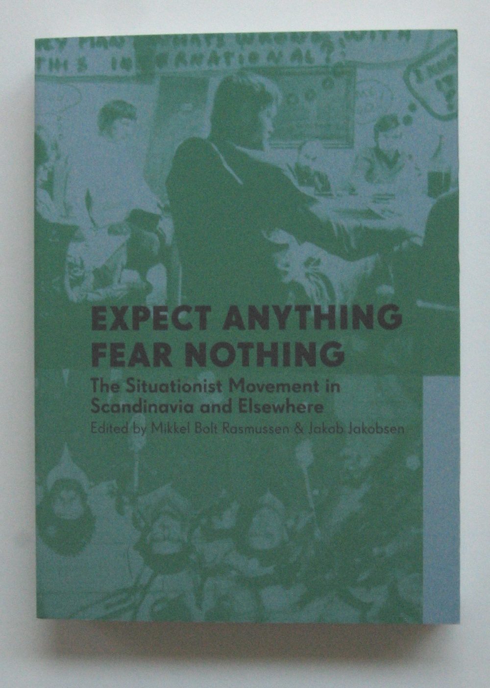 Expect Anything Fear Nothing: The Situationist Movement in Scand