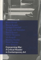 CONCERNING WAR:  A Critical Reader in Contemporary Art