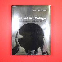 Garry Neill Kennedy: The Last Art College ?br?  Nova Scotia College of Art and Design, 1968-1978