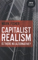 Capitalist Realism: Is there no alternative? (Mark Fisher)