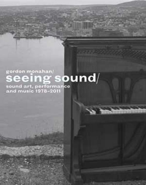Gordon Monahan: Seeing Sound, Sound Art, Performance and Music,