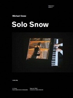 Solo Snow. Oeuvres de / Works of Michael Snow