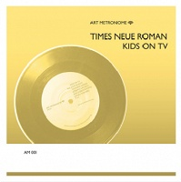Kids on TV and Times Neue Roman: Art Metronome 001